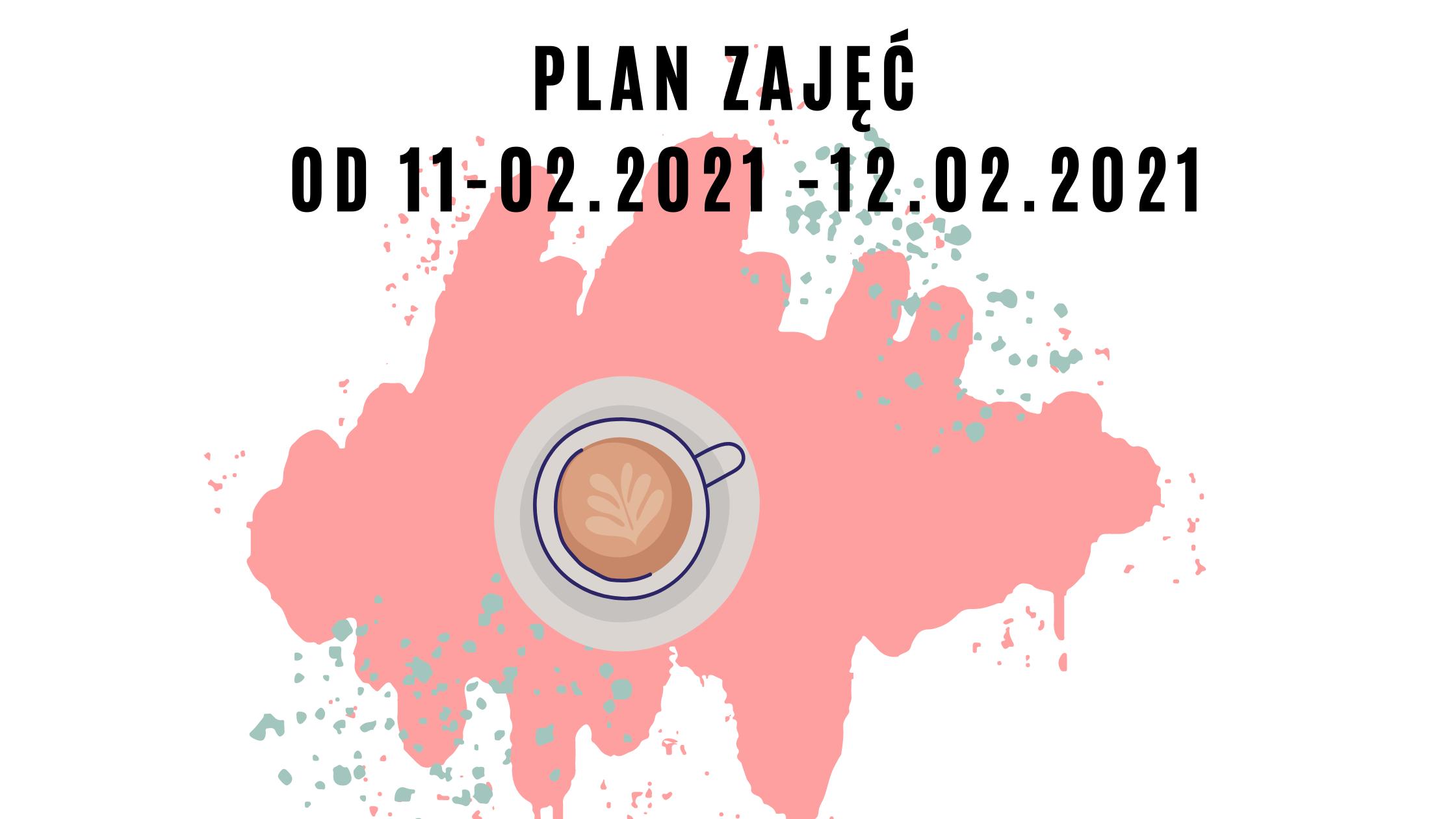 Plan zajęć od 11.02.2021 – 12.02.2021